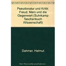 Pseudonatur und Kritik: Freud, Marx und die Gegenwart
