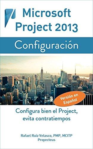 Microsoft Project 2013, Configuración: Configura bien el Project, evita contratiempos (Administrando Proyectos con Microsoft Project nº 1) por Rafael Ruiz Velasco de Lira