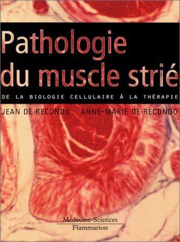 Pathologie du muscle strié : De la biologie cellulaire à la thérapie de Jean de Recondo (25 novembre 2001) Broché