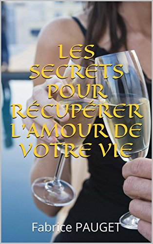 Les secrets pour récupérer l'amour de votre vie: Fabrice PAUGET par Fabrice Pauget