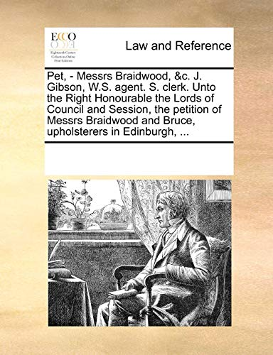 Pet, - Messrs Braidwood, &C. J. Gibson, W.S. Agent. S. Clerk. Unto the Right Honourable the Lords of Council and Session, the Petition of Messrs Braid Gibson Braid