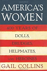 America's Women: Four Hundred Years of Dolls, Drudges, Helpmates, and Heroines by Gail Collins (2003-09-23)