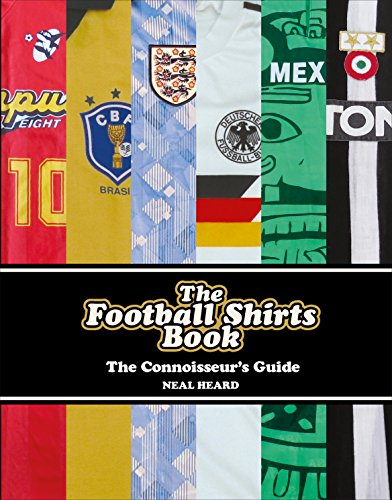 The Football Shirts Book por Neal Heard