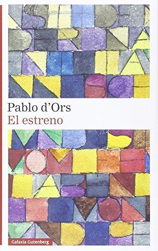 El Estreno (Narrativa) por Pablo d'Ors