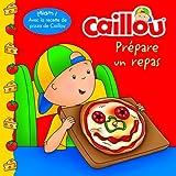 Caillou prépare un repas (French edition of Caillou Makes a Meal) (Château de cartes)