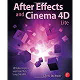 After Effects and Cinema 4D Lite: 3D Motion Graphics and Visual Effects Using CINEWARE by Jackson, Chris (2014) Paperback