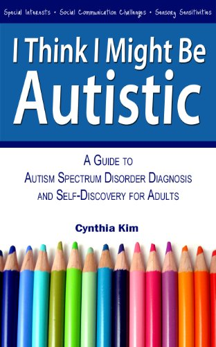 I Think I Might Be Autistic: A Guide to Autism Spectrum Disorder Diagnosis and Self-Discovery for Adults - Popular Autism Related Book
