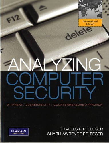 By Charles P. Pfleeger - Analyzing Computer Security: A Threat / Vulnerability / Countermeasure Approach