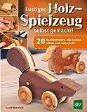 Lustiges Holzspielzeug selbst gemacht!: 20 Nachziehtiere, die laufen, rollen und watscheln