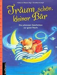 Träum schön, kleiner Bär: Die schönsten Geschichten zur guten Nacht