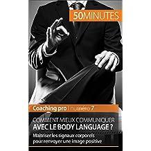 Comment mieux communiquer avec le body language ?: Maîtriser les signaux corporels pour renvoyer une image positive (Coaching pro t. 7)