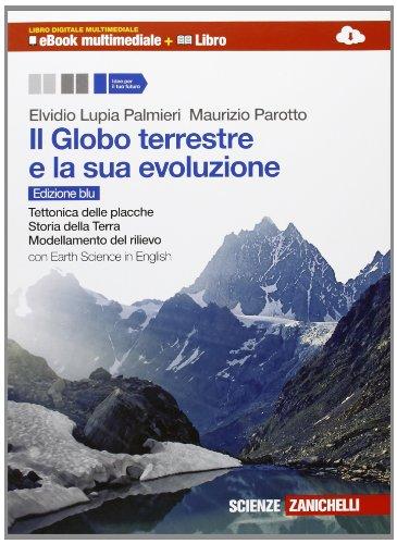 Il globo terrestre e la sua evoluzione. Con Earth science in english. Ediz. blu. Per le Scuole superiori. Con espansione online