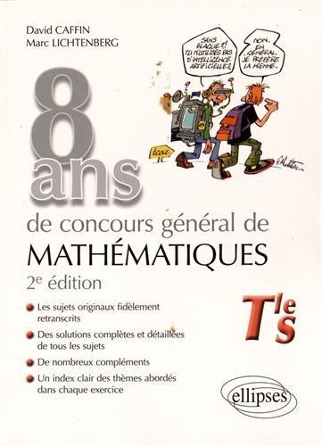 8 Ans de Concours Général de Mathématiques 2008-2015 Tle S par David Caffin