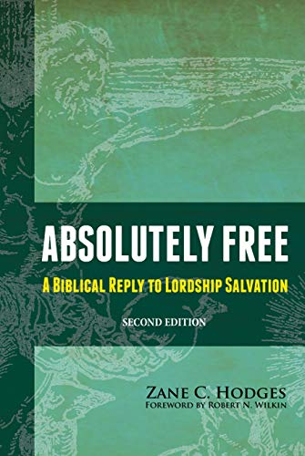 Absolutely Free: A Biblical Reply to Lordship Salvation