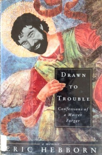 Drawn to Trouble: Confessions of a Master Forger : a Memoir por Eric Hebborn