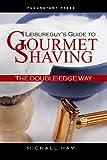Die besten Double Edge Razors - Leisureguy's Guide to Gourmet Shaving the Double-Edge Way Bewertungen