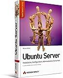 Ubuntu Server - Installation, Konfiguration, Administration, Sicherheit. 2, überarbeitete und erweiterte Auflage