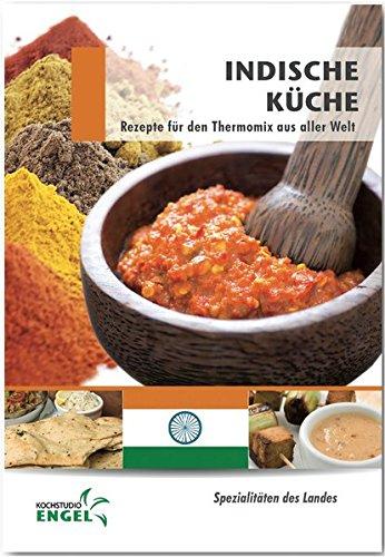Indische Küche Rezepte geeignet für den Thermomix: Spezialitäten des Landes Indien (Von Indien Küche Paste Curry)