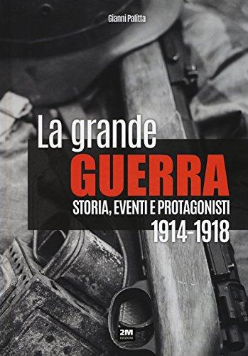 La grande guerra. Storia, eventi e protagonisti (1914-1918)