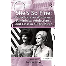 """""""She's So Fine: Reflections on Whiteness, Femininity, Adolescence and Class in 1960s Music                                                                                                     """""""