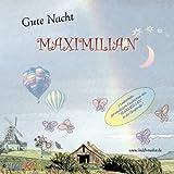 Gute Nacht MAXIMILIAN - 3 Personalisierte GUTENACHTGESCHICHTEN auf CD, erzählt mit MAXIMILIAN in der Hauptrolle - Mit WIDMUNG- Mit jedem Vornamen möglich ! Spezialanfertigung