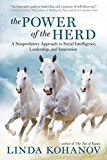The Power of the Herd: A Nonpredatory Approach to Social Intelligence, Leadership, and Innovation