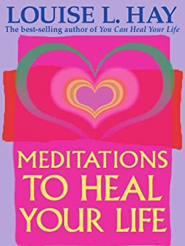Meditations to Heal Your Life by [Hay, Louise]