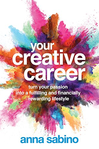 Your Creative Career: Turn Your Passion into a Fulfilling and Financially Rewarding Lifestyle