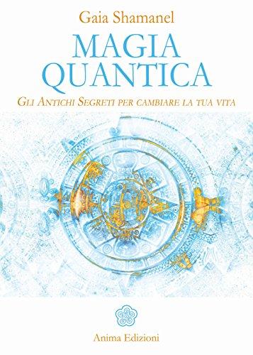 Magia quantica. Gli antichi segreti per cambiare la tua vita