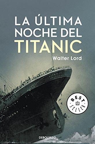 La última noche del Titanic (BEST SELLER) por Walter Lord