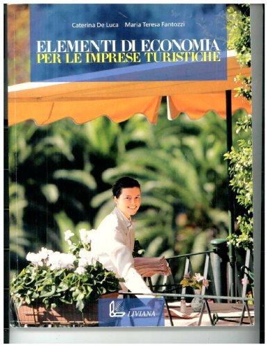 Elementi di economia per le imprese turistiche. Per gli Ist. professionali alberghieri