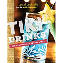 Tiki Drinks: Tropical Cocktails for the Modern Bar