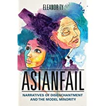 Asianfail: Narratives of Disenchantment and the Model Minority (Asian American Experience) (English Edition)
