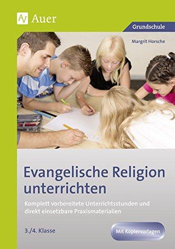 Evangelische Religion unterrichten - Klasse 3+4: Komplett vorbereitete Unterrichtsstunden und direkt einsetzbare Praxismaterialien