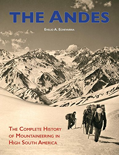 The Andes: The Complete History of Mountaineering in High South America