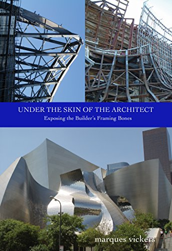 Under The Skin of the Architect: Exposing the Builder's Framing Bones: Pictorial Showcase of the Frank Gehry Designed Walt Disney Concert Hall in Downtown Los Angeles (English Edition)