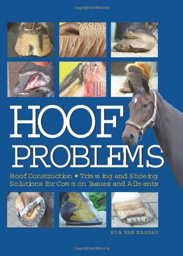 Hoof Problems: Hoof Construction, Trimming and Shoeing, Solutions for Common Issues and Ailments por Rob Van Nassau