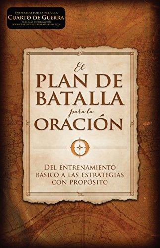 El plan de batalla para la oración: Del entrenamiento básico a las estrategias con propósito por Stephen Kendrick