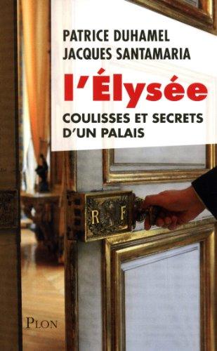 L'Elysée par Patrice Duhamel, Jacques SANTAMARIA