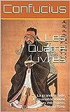 Les Quatre Livres (La grande étude, L'invariable milieu, Les entretiens de confucius, Meng Tzeu): Avec un commentaire abrégé en Chinois et une double traduction en Français et en Latin