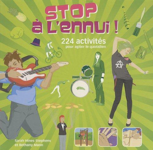 Stop à l'ennui ! : 224 activités pour agiter le quotidien