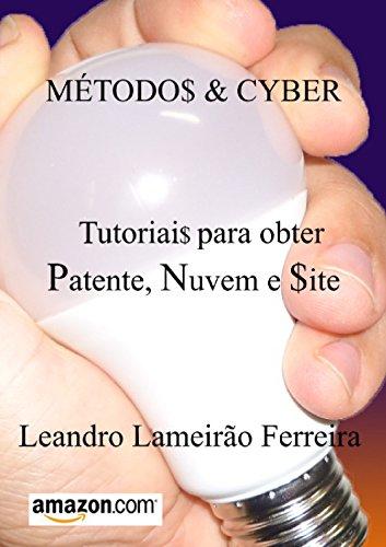 MÉTODOS & CYBER: TUTORIAIS PARA OBTER PATENTE, NUVEM E SITE (Portuguese Edition)