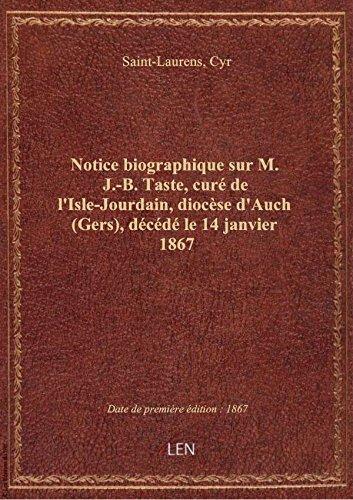 Notice biographique sur M. J.-B. Taste, cur de l'Isle-Jourdain, diocse d'Auch (Gers), dcd le 14