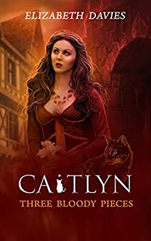Three Bloody Pieces: a novel of witchcraft and magic (Caitlyn Book 1) by [Davies, Elizabeth]