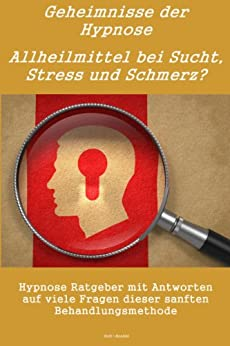 Geheimnisse der Hypnose: Allheilmittel bei Sucht, Stress und Schmerz?