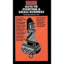 Keys to Starting a Small Business (Barron's Business Keys) by Joel G. Siegel (1991-03-02)