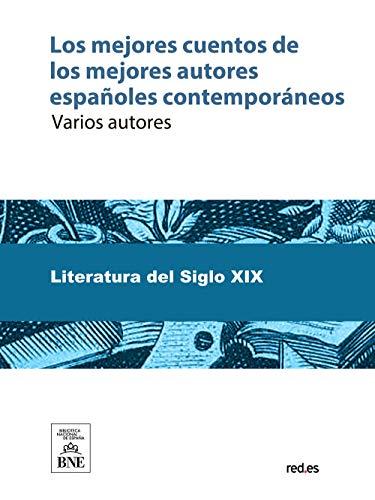 Los mejores cuentos de los mejores autores españoles contemporáneos (Spanish Edition)