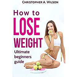 How to Lose Weight: Ultimate Beginners Guide