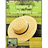 31 Days to a Simple Life the Amish Way: Inspirational Secrets from Amish Friends (English Edition)