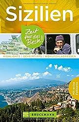 Reiseführer Sizilien: Zeit für das Beste. Highlights, Geheimtipps, Wohlfühladressen. Mit Insider-Tipps für Ausflüge während dem Familienurlaub, der Rundreise u.v.m. Mit Karte zum Herausnehmen.